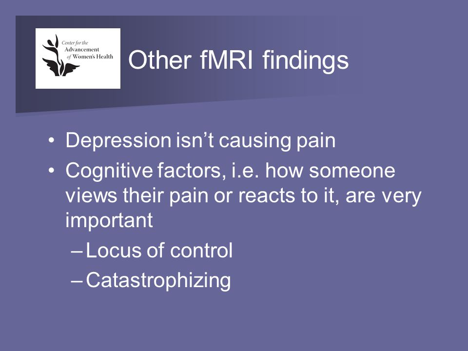 Other fMRI findings Depression isn't causing pain Cognitive factors, i.e.
