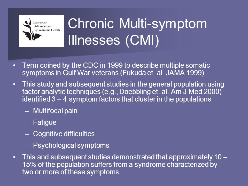 Chronic Multi-symptom Illnesses (CMI) Term coined by the CDC in 1999 to describe multiple somatic symptoms in Gulf War veterans (Fukuda et.