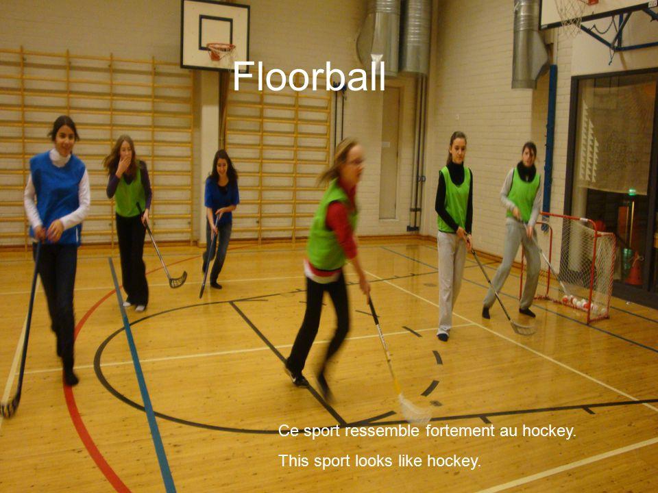 Floorball Ce sport ressemble fortement au hockey. This sport looks like hockey.