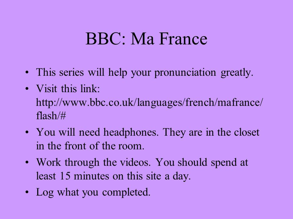 BBC: Ma France This series will help your pronunciation greatly.