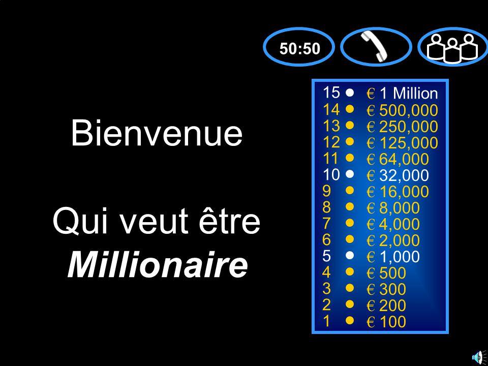 15 14 13 12 11 10 9 8 7 6 5 4 3 2 1 € 1 Million € 500,000 € 250,000 € 125,000 € 64,000 € 32,000 € 16,000 € 8,000 € 4,000 € 2,000 € 1,000 € 500 € 300 € 200 € 100 Bienvenue Qui veut être Millionaire 50:50