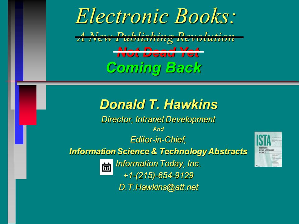 Electronic Books: A New Publishing Revolution Donald T. Hawkins Director, Intranet Development AndEditor-in-Chief, Information Science & Technology Ab