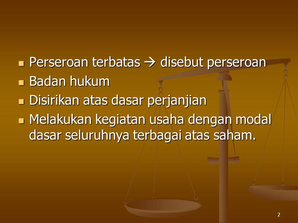 2 Perseroan terbatas  disebut perseroan Perseroan terbatas  disebut perseroan Badan hukum Badan hukum Disirikan atas dasar perjanjian Disirikan atas dasar perjanjian Melakukan kegiatan usaha dengan modal dasar seluruhnya terbagai atas saham.