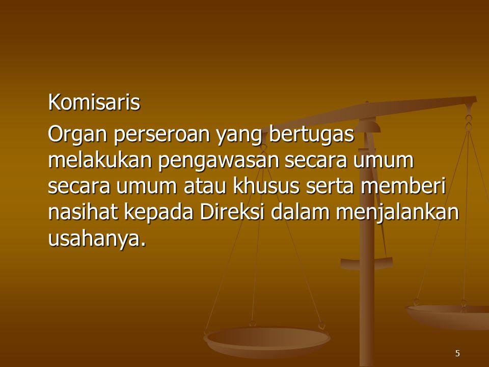 5 Komisaris Organ perseroan yang bertugas melakukan pengawasan secara umum secara umum atau khusus serta memberi nasihat kepada Direksi dalam menjalankan usahanya.
