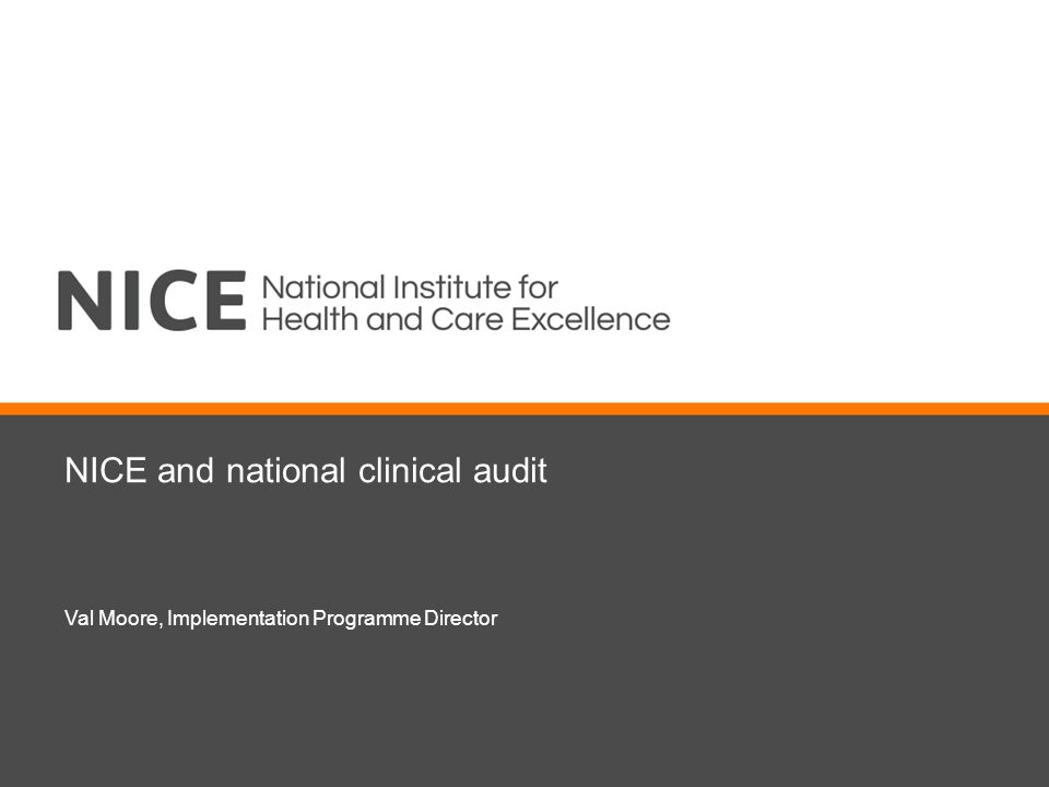 NICE and national clinical audit Val Moore, Implementation Programme Director