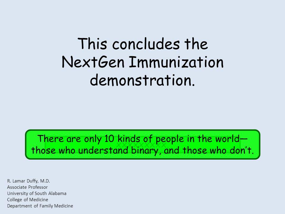 This concludes the NextGen Immunization demonstration. xxxxxxxxx. R. Lamar Duffy, M.D. Associate Professor University of South Alabama College of Medi