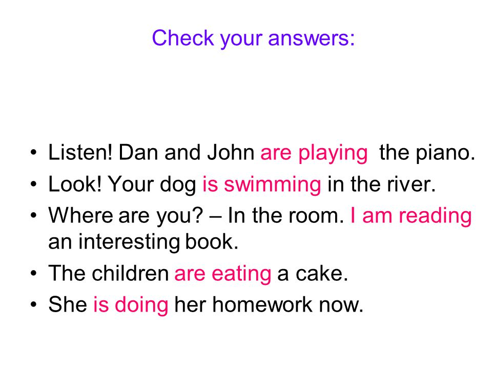 Check your answers: Listen. Dan and John are playing the piano.