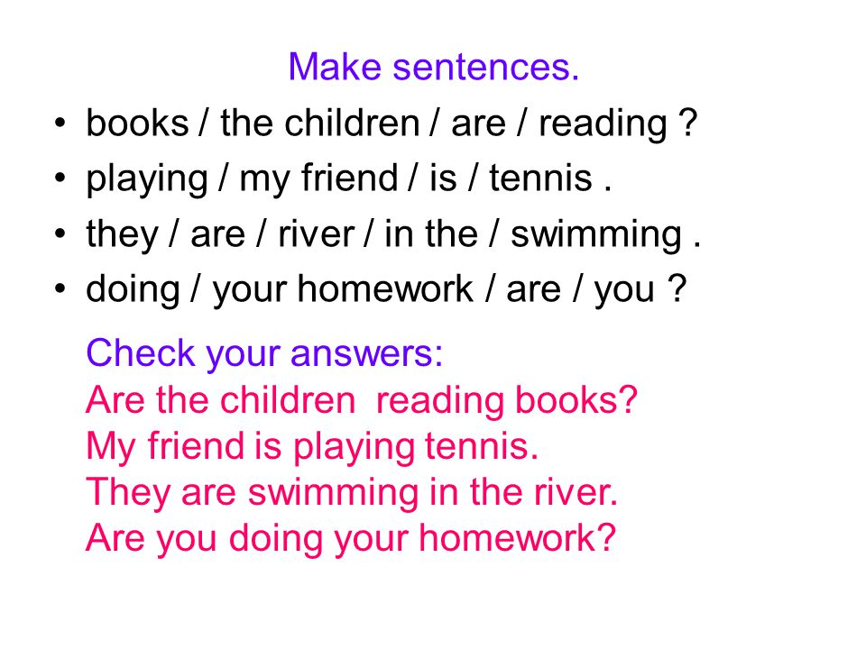 Make sentences. books / the children / are / reading .