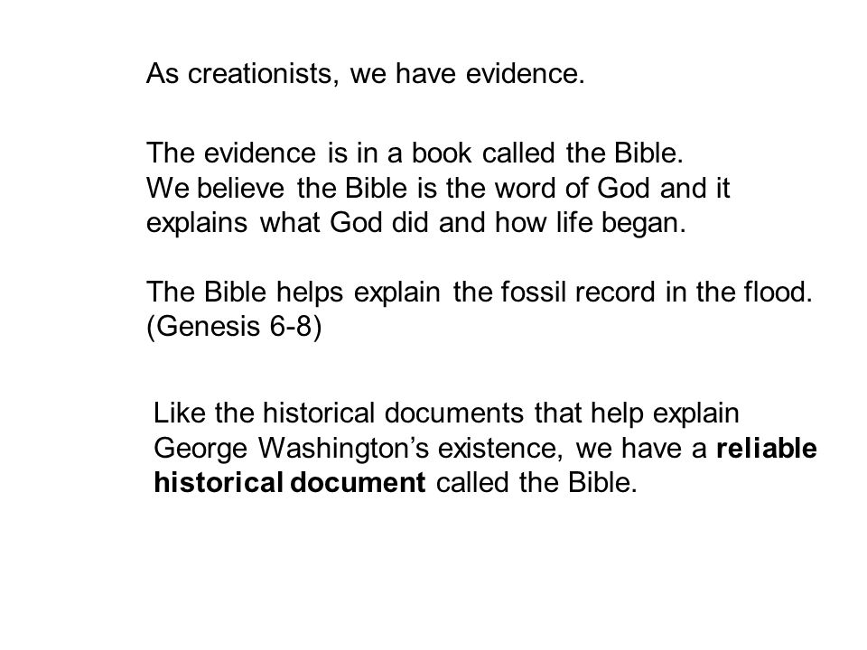 As creationists, we have evidence. The evidence is in a book called the Bible.