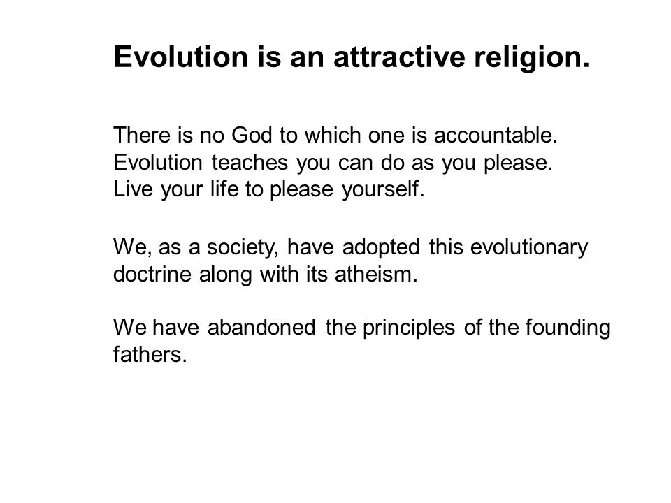 Evolution is an attractive religion. There is no God to which one is accountable.