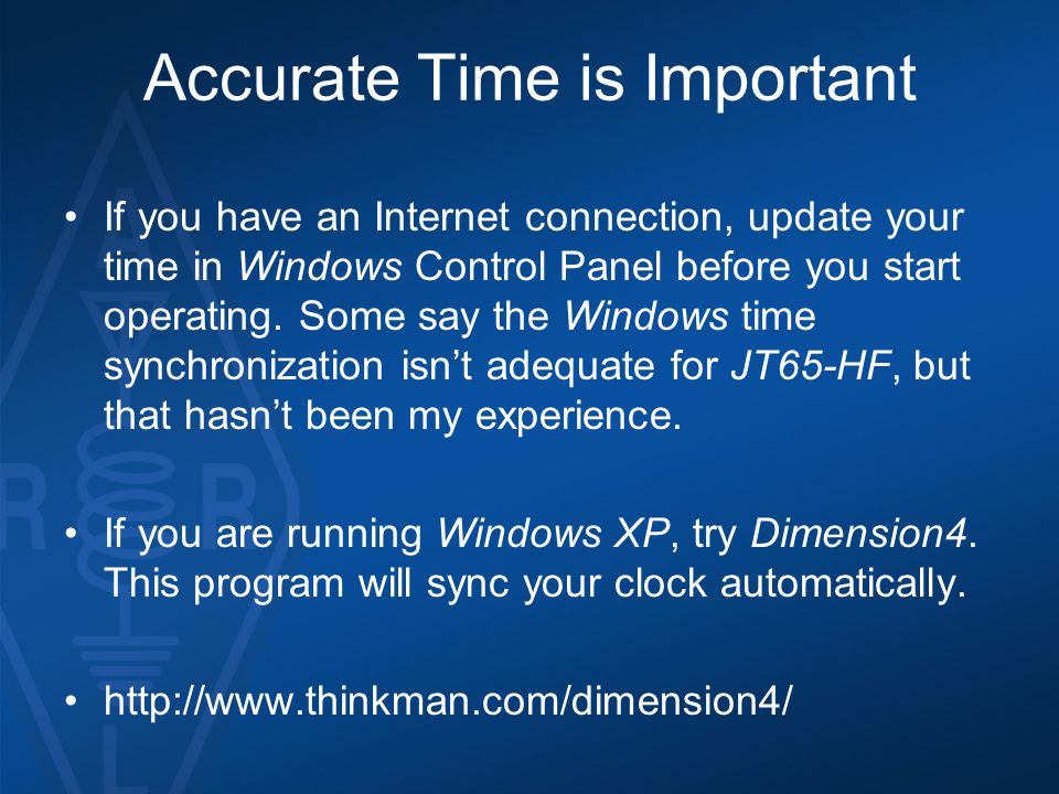Accurate Time is Important If you have an Internet connection, update your time in Windows Control Panel before you start operating. Some say the Wind