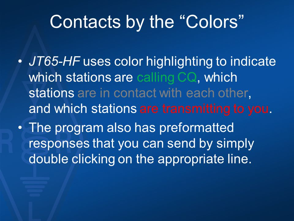 "Contacts by the ""Colors"" JT65-HF uses color highlighting to indicate which stations are calling CQ, which stations are in contact with each other, and"