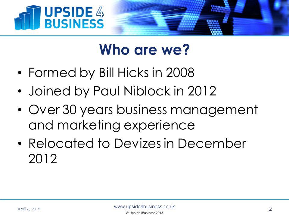 www.upside4business.co.uk © Upside4Business 2013 What we do.