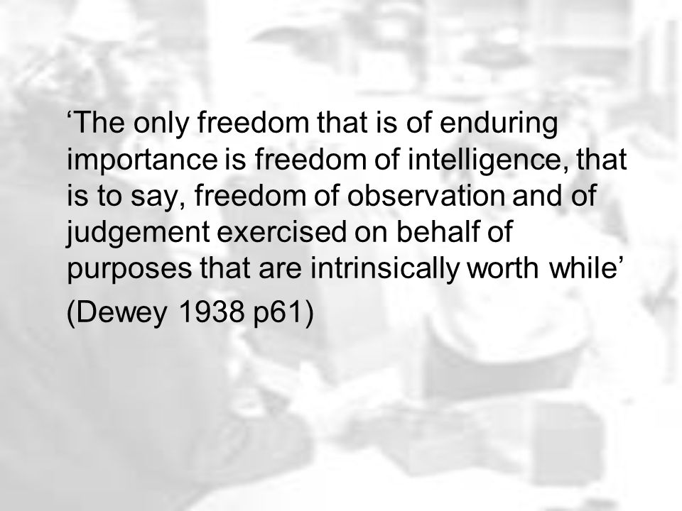 'The only freedom that is of enduring importance is freedom of intelligence, that is to say, freedom of observation and of judgement exercised on beha