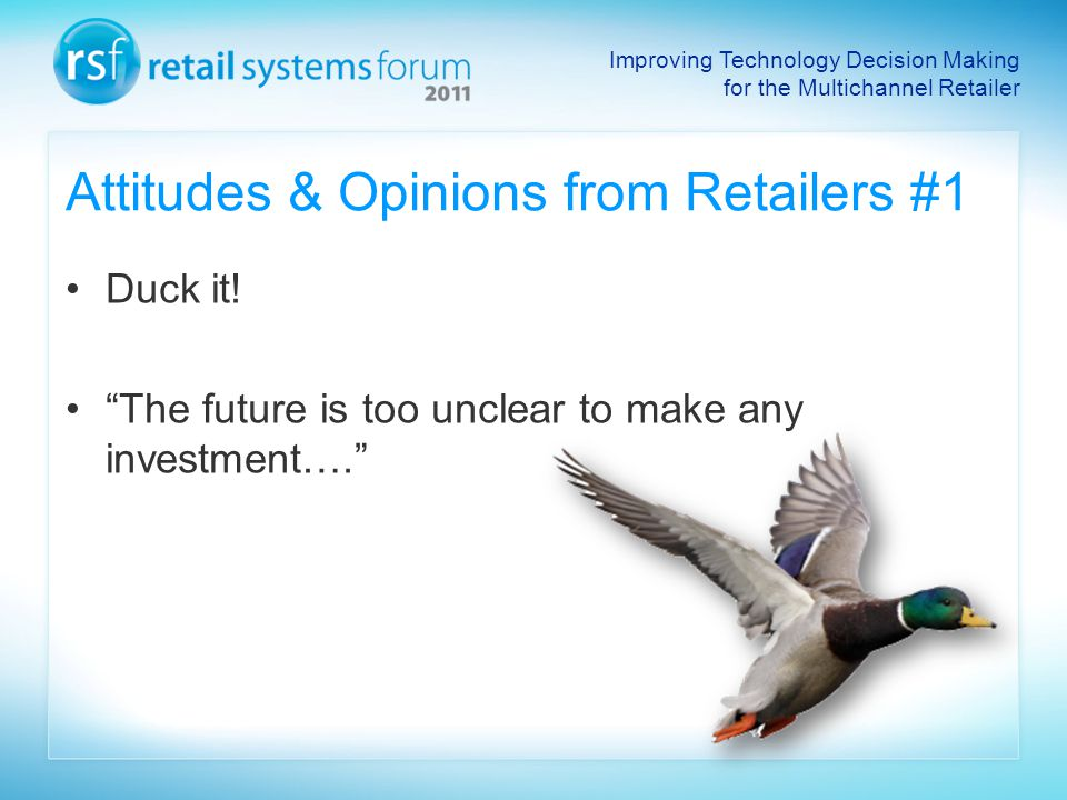 Improving Technology Decision Making for the Multichannel Retailer Attitudes & Opinions from Retailers #1 Duck it.