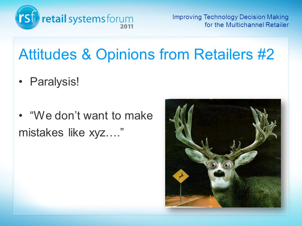 Improving Technology Decision Making for the Multichannel Retailer Attitudes & Opinions from Retailers #2 Paralysis.