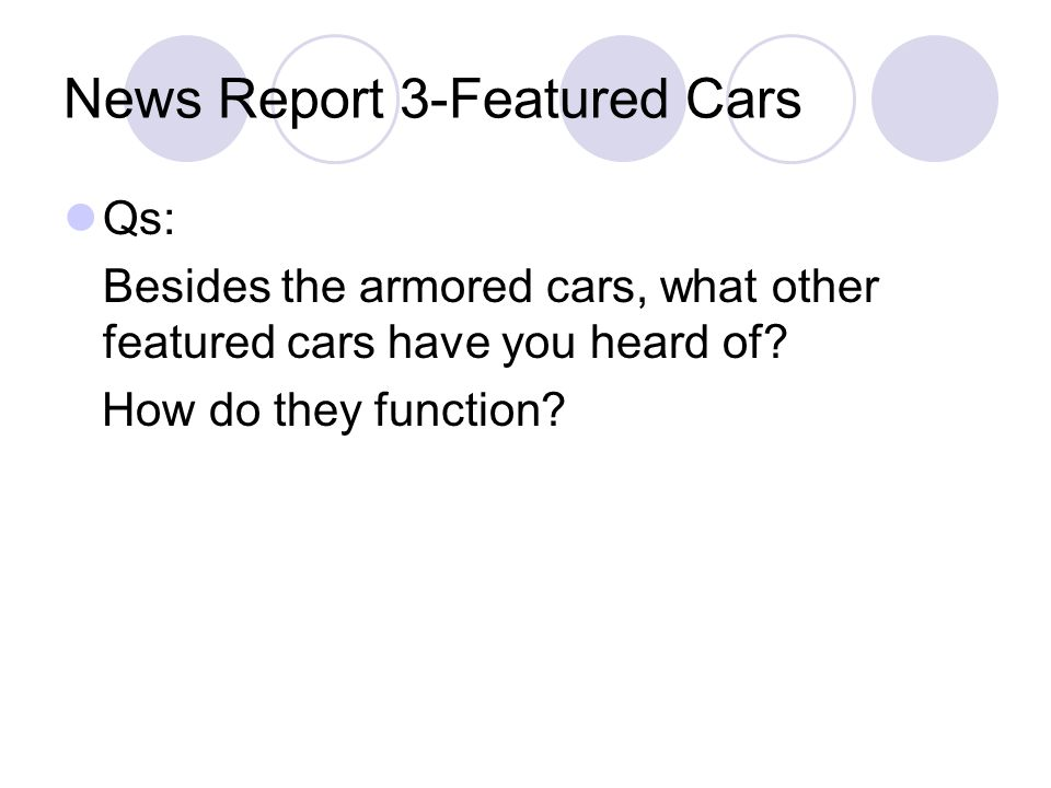 News Report 3-Featured Cars Qs: Besides the armored cars, what other featured cars have you heard of.