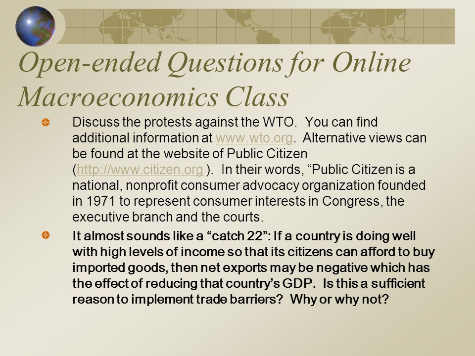 Open-ended Questions for Online Macroeconomics Class Discuss the protests against the WTO. You can find additional information at www.wto.org. Alterna