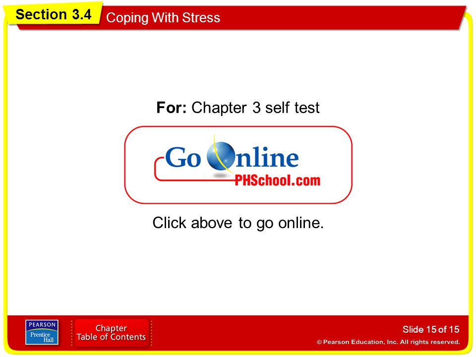 Section 3.4 Coping With Stress Slide 15 of 15 Click above to go online. For: Chapter 3 self test