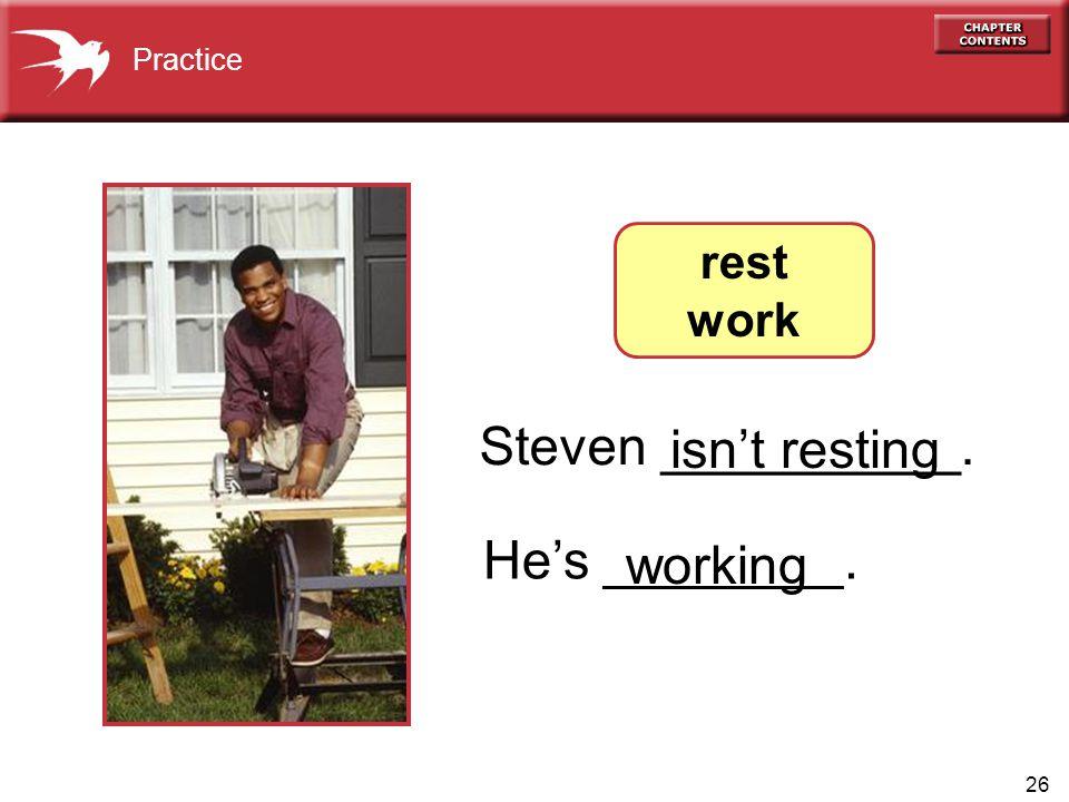 26 Steven __________. He's ________. Practice rest work working isn't resting