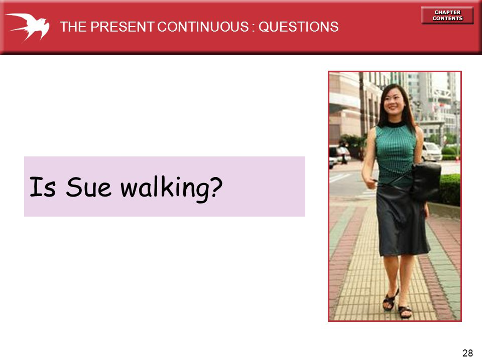 28 Is Sue walking THE PRESENT CONTINUOUS : QUESTIONS