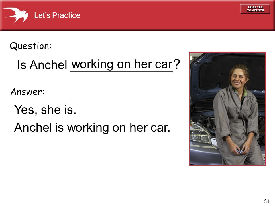 31 Is Anchel _______________ Yes, she is. Anchel is working on her car.