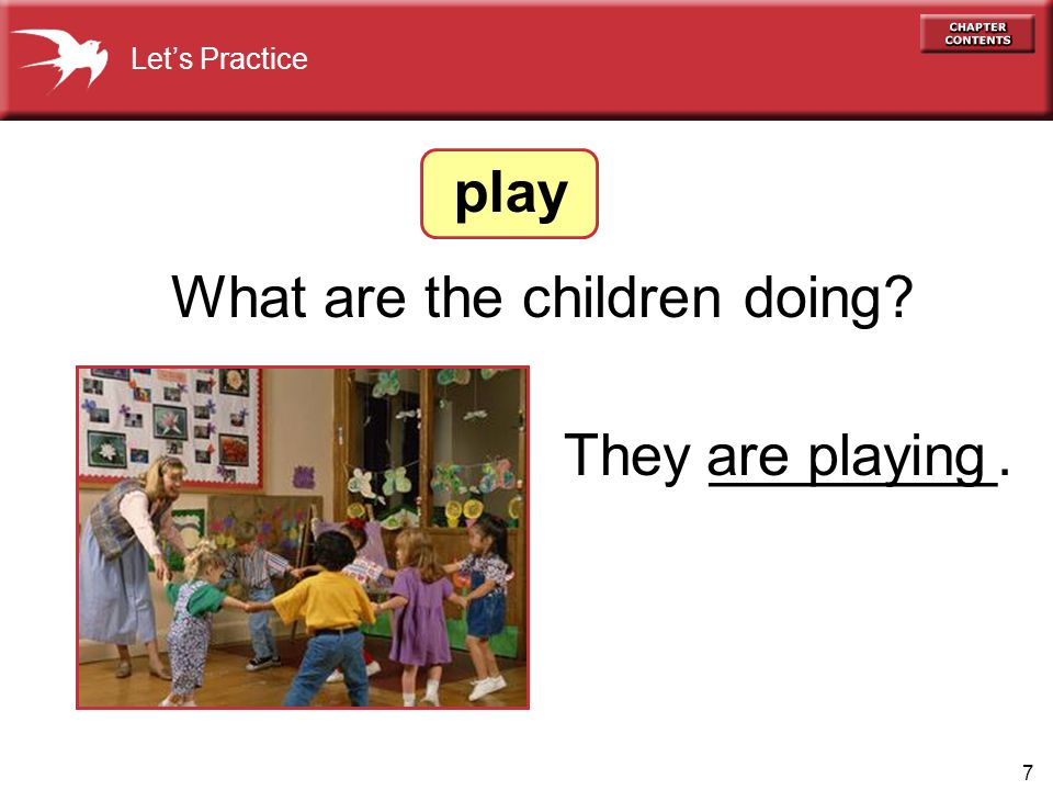 7 What are the children doing Let's Practice They _________. play are playing