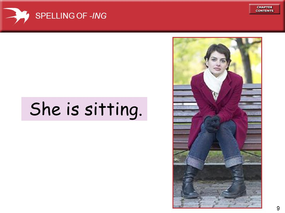 9 She is sitting. SPELLING OF -ING