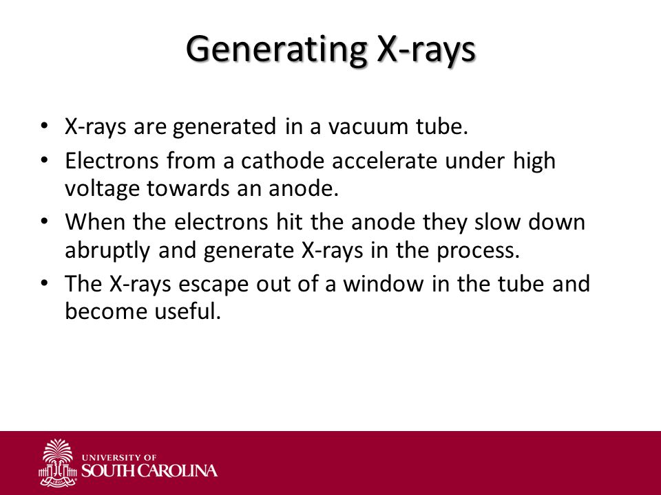 Generating X-rays X-rays are generated in a vacuum tube. Electrons from a cathode accelerate under high voltage towards an anode. When the electrons h