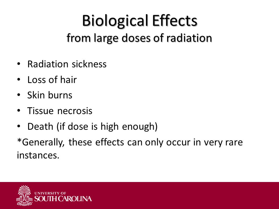 Biological Effects from large doses of radiation Radiation sickness Loss of hair Skin burns Tissue necrosis Death (if dose is high enough) *Generally,