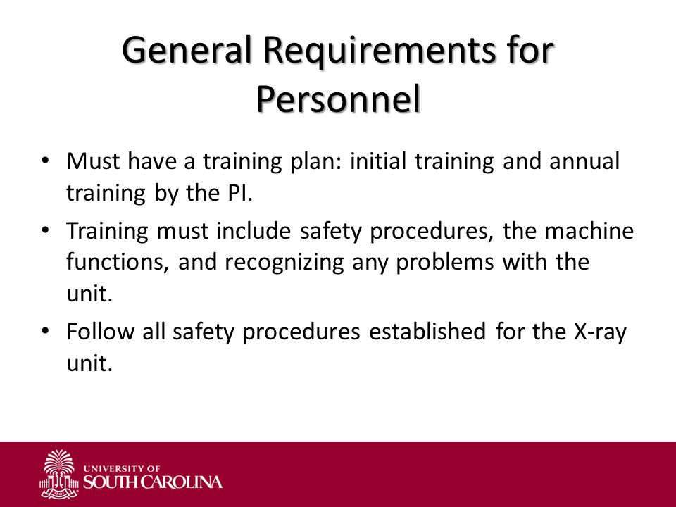 General Requirements for Personnel Must have a training plan: initial training and annual training by the PI. Training must include safety procedures,