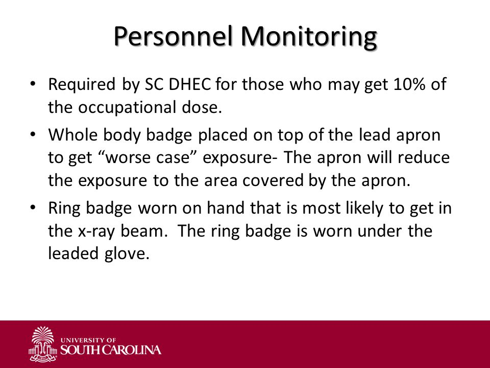 """Personnel Monitoring Required by SC DHEC for those who may get 10% of the occupational dose. Whole body badge placed on top of the lead apron to get """""""