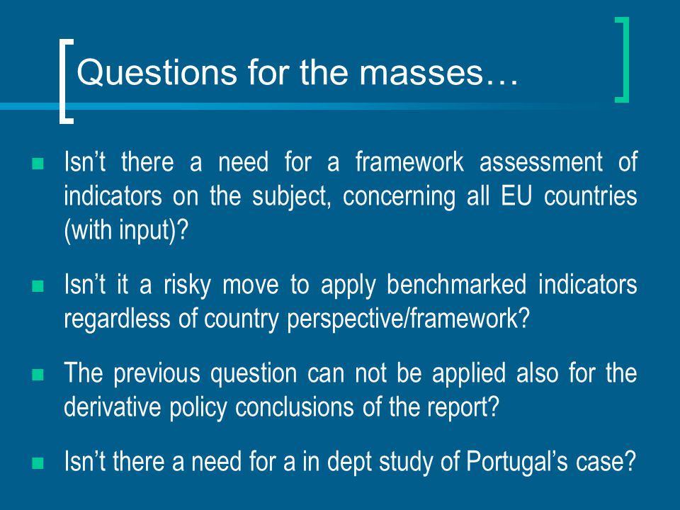 Questions for the masses… Isn't there a need for a framework assessment of indicators on the subject, concerning all EU countries (with input)? Isn't