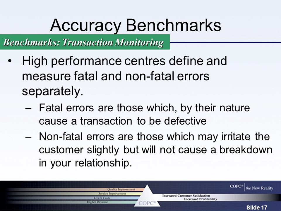 Slide 17 Accuracy Benchmarks High performance centres define and measure fatal and non-fatal errors separately. –Fatal errors are those which, by thei