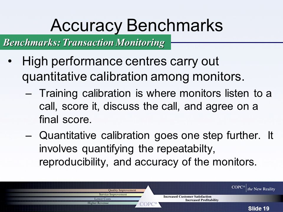 Slide 19 Accuracy Benchmarks High performance centres carry out quantitative calibration among monitors. –Training calibration is where monitors liste