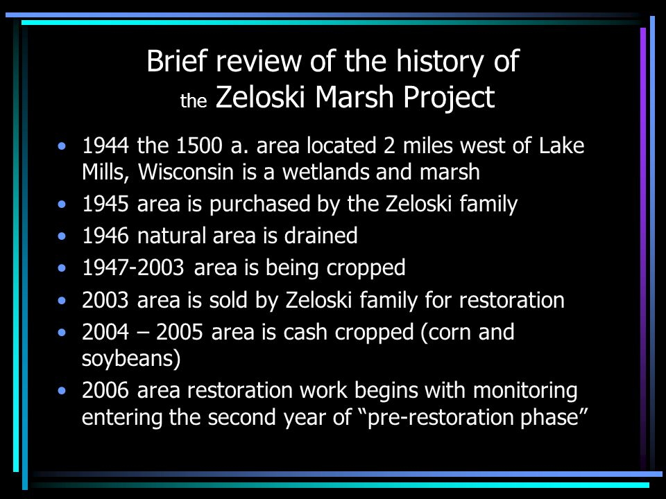 Brief review of the history of the Zeloski Marsh Project 1944 the 1500 a. area located 2 miles west of Lake Mills, Wisconsin is a wetlands and marsh 1