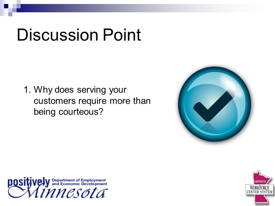 Discussion Point 1.Why does serving your customers require more than being courteous?