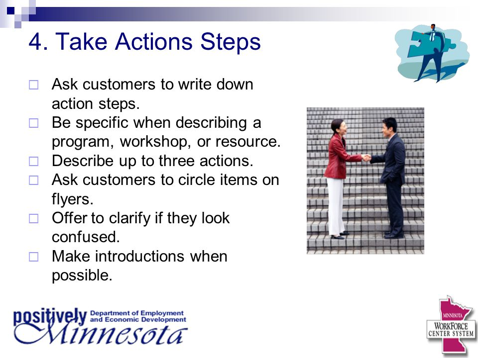4. Take Actions Steps  Ask customers to write down action steps.  Be specific when describing a program, workshop, or resource.  Describe up to thr
