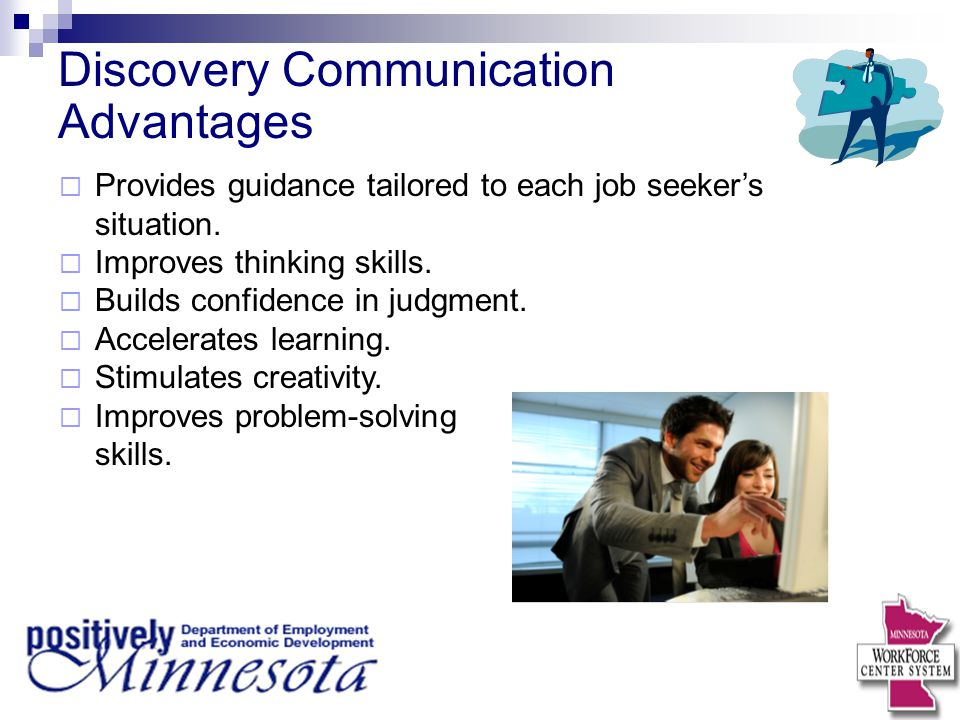 Discovery Communication Advantages  Provides guidance tailored to each job seeker's situation.  Improves thinking skills.  Builds confidence in jud