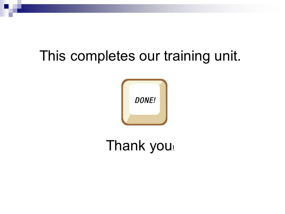 This completes our training unit. Thank you !