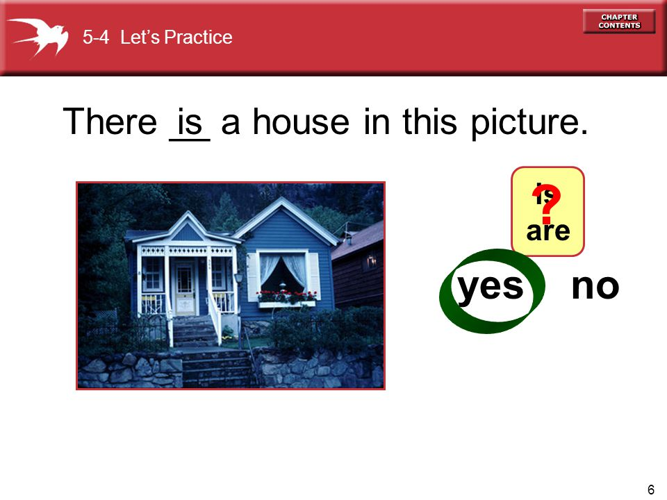 6 There __ a house in this picture.is 5-4 Let's Practice is are yes no ?