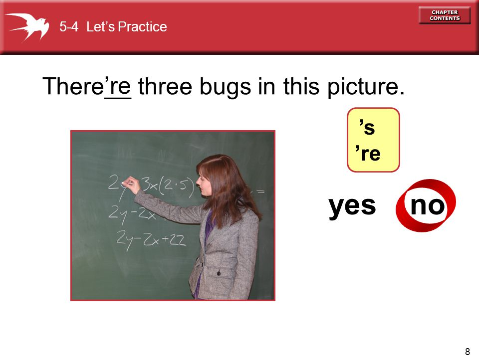8 yes no There__ three bugs in this picture. 're ? 5-4 Let's Practice 's 're