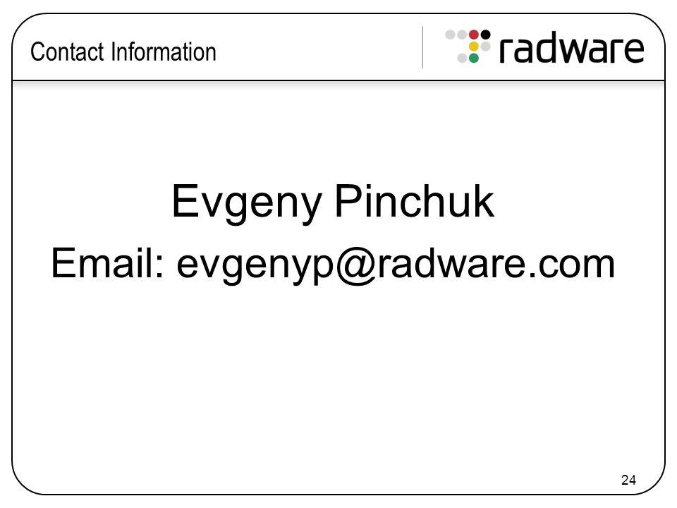 24 Contact Information Evgeny Pinchuk Email: evgenyp@radware.com