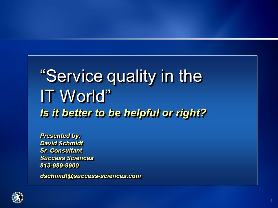 1 Service quality in the IT World Is it better to be helpful or right.