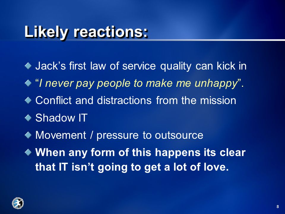 8 Jack's first law of service quality can kick in I never pay people to make me unhappy .
