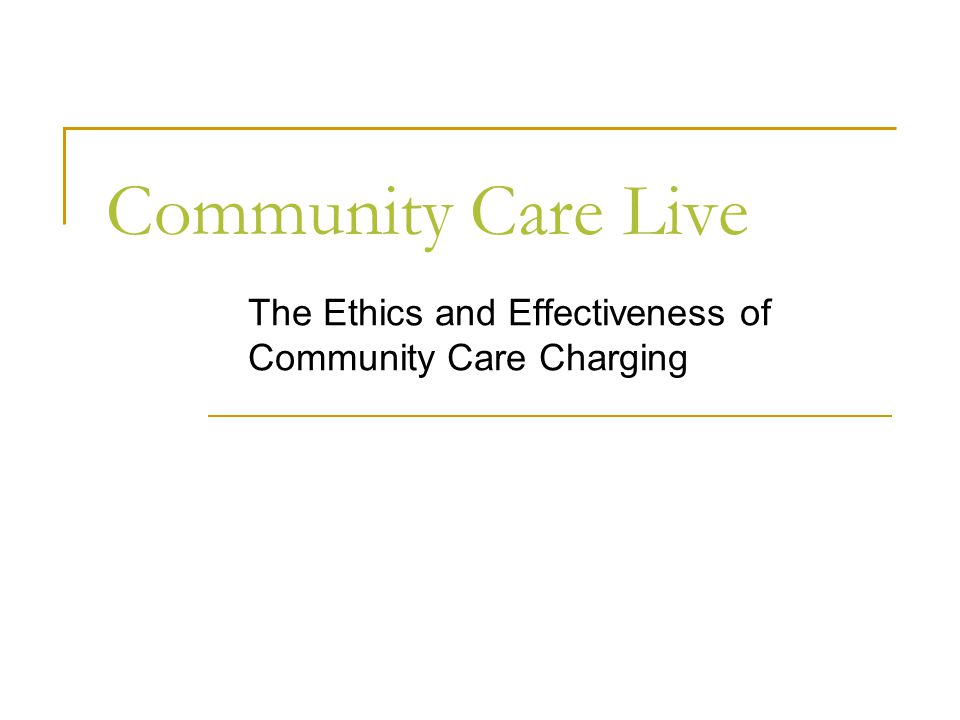 Community Care Live The Ethics and Effectiveness of Community Care Charging