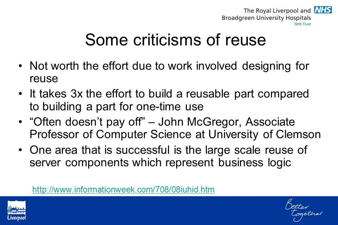 Not worth the effort due to work involved designing for reuse It takes 3x the effort to build a reusable part compared to building a part for one-time