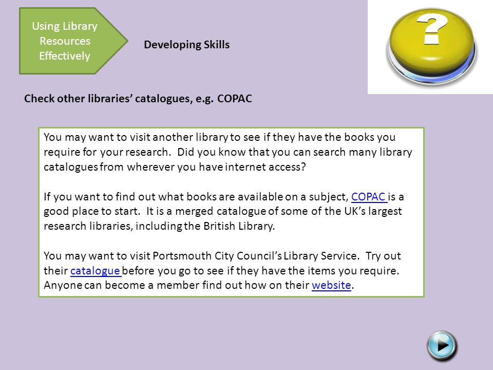 Developing Skills You may want to visit another library to see if they have the books you require for your research.