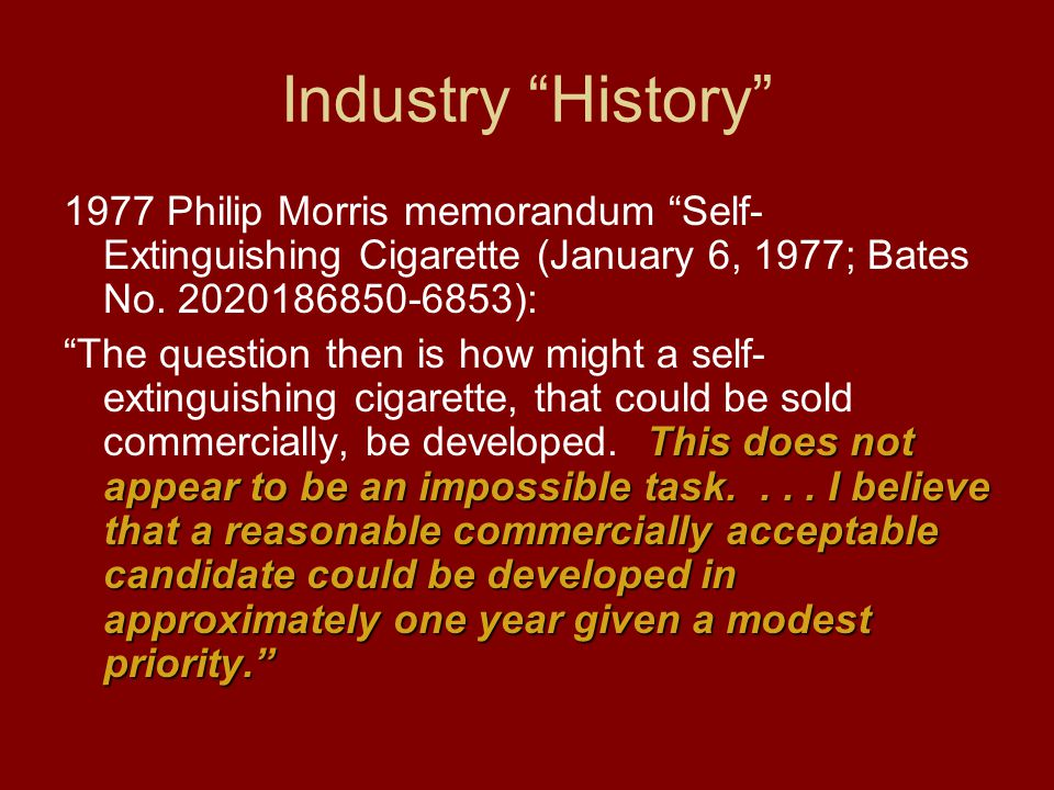 Industry History 1977 Philip Morris memorandum Self- Extinguishing Cigarette (January 6, 1977; Bates No.