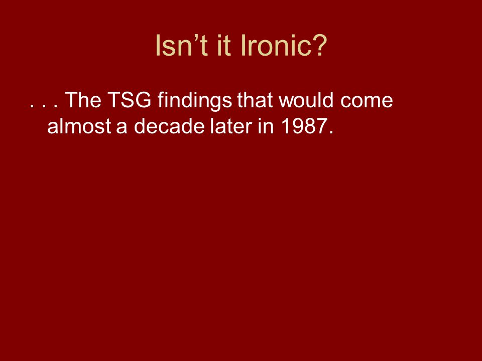 Isn't it Ironic ... The TSG findings that would come almost a decade later in 1987.